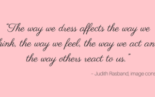"""The way we dress affects the way we think, the way we feel, the way we act and the way others react to us."""